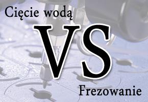 Cięcie wodą vs Frezowanie